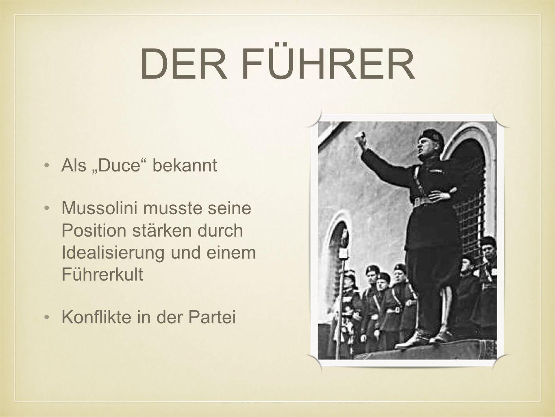 DER FÜHRER Als Duce bekannt Mussolini musste seine Position stärken durch Idealisierung und einem Führerkult Konflikte in der Partei