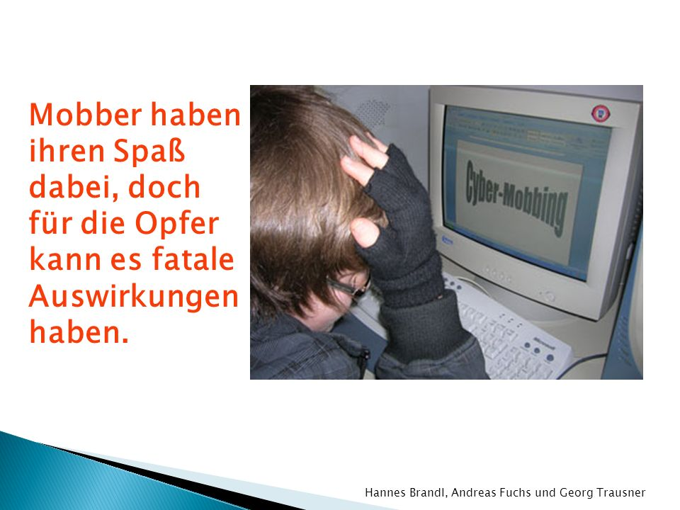 Chatroom-Bullying E-Mail-Bullying und SMS-Bullying Hannes Brandl, Andreas Fuchs und Georg Trausner
