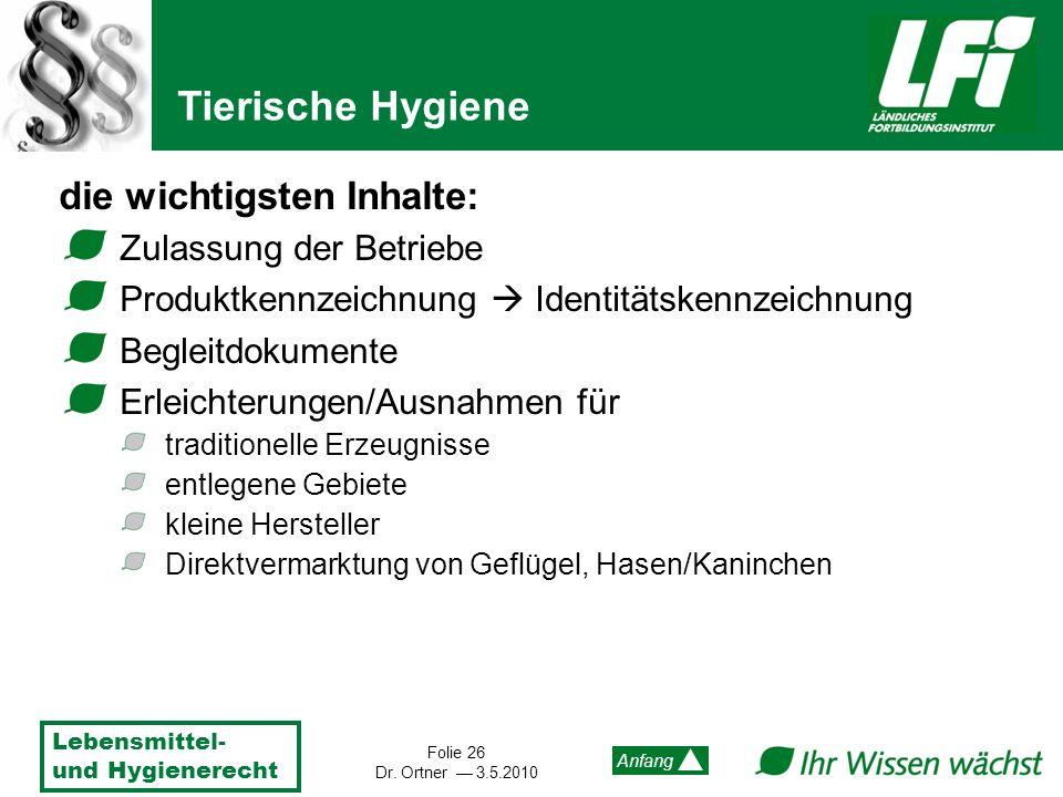 Lebensmittel- und Hygienerecht Folie 26 Dr. Ortner 3.5.2010 Anfang die wichtigsten Inhalte: Zulassung der Betriebe Produktkennzeichnung Identitätskenn