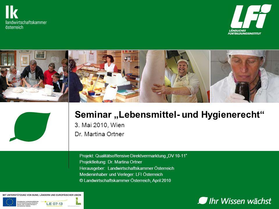 Seminar Lebensmittel- und Hygienerecht 3. Mai 2010, Wien Dr. Martina Ortner Projekt: Qualitätsoffensive Direktvermarktung DV 10-11 Projektleitung: Dr.