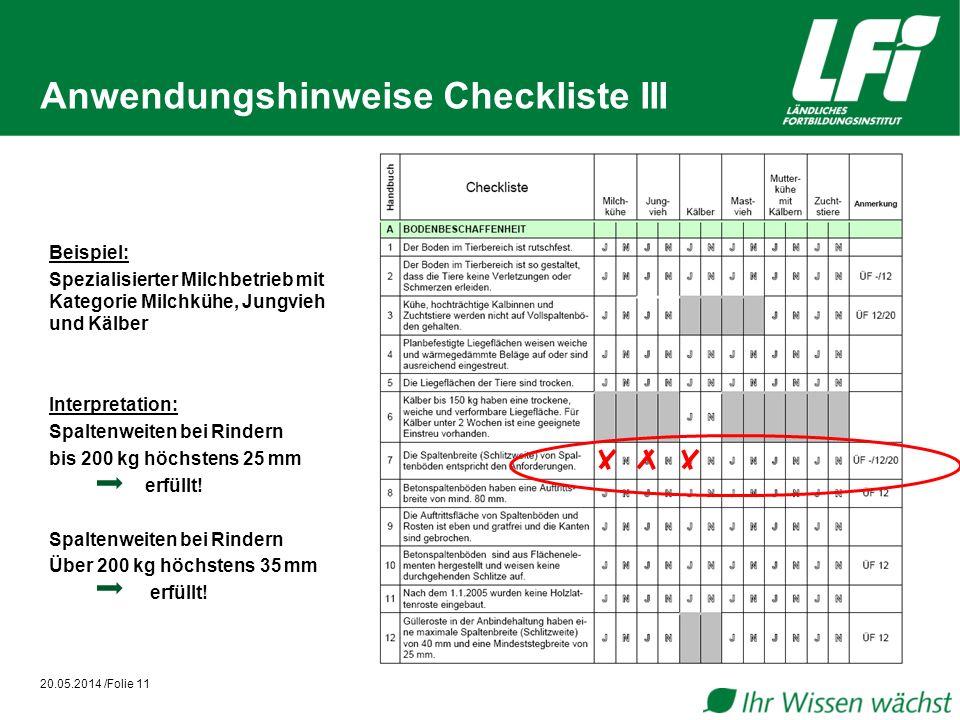 Anwendungshinweise Checkliste III Beispiel: Spezialisierter Milchbetrieb mit Kategorie Milchkühe, Jungvieh und Kälber Interpretation: Spaltenweiten bei Rindern bis 200 kg höchstens 25 mm erfüllt.