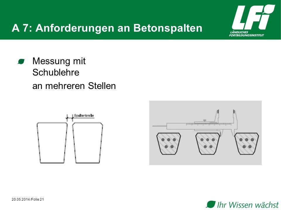A 7: Anforderungen an Betonspalten Messung mit Schublehre an mehreren Stellen 20.05.2014 /Folie 21