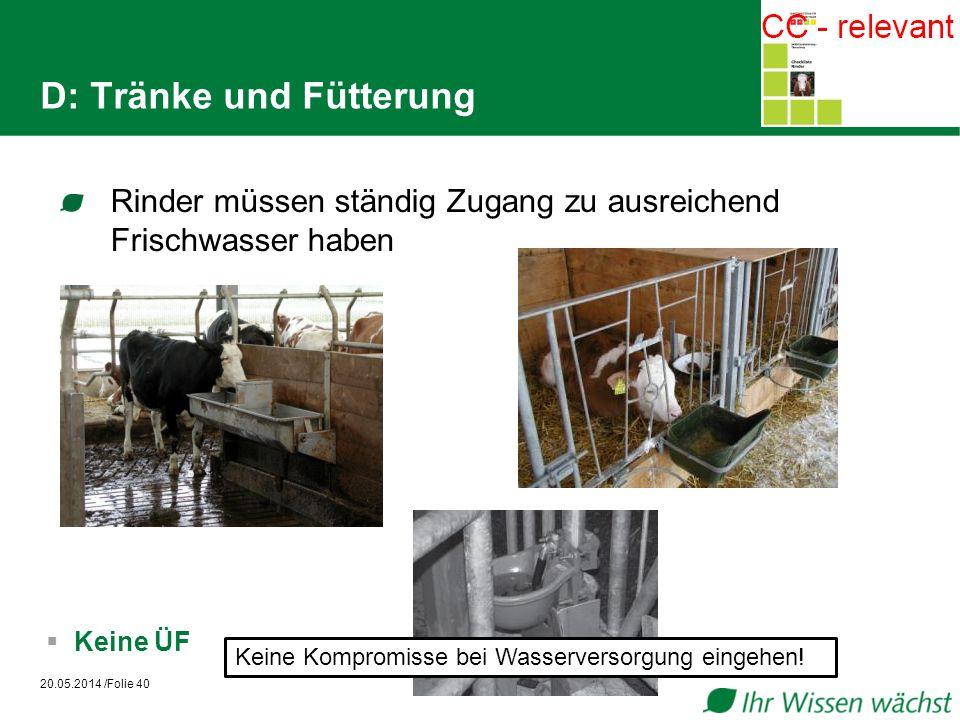 D: Tränke und Fütterung Rinder müssen ständig Zugang zu ausreichend Frischwasser haben 20.05.2014 /Folie 40 Keine ÜF Keine Kompromisse bei Wasserversorgung eingehen!