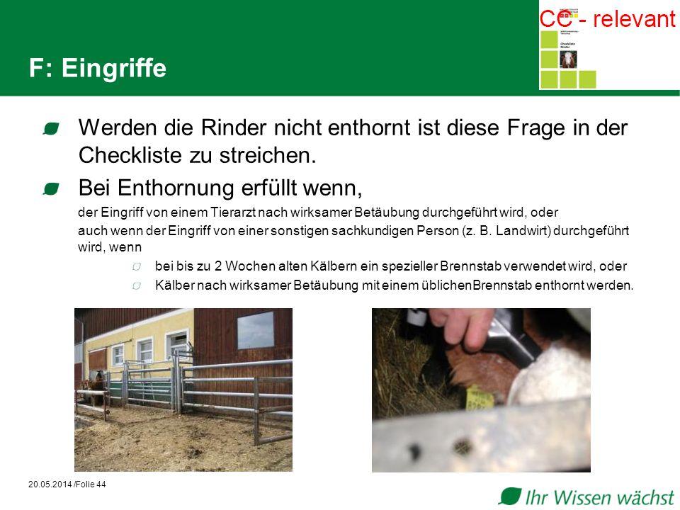 F: Eingriffe Werden die Rinder nicht enthornt ist diese Frage in der Checkliste zu streichen.