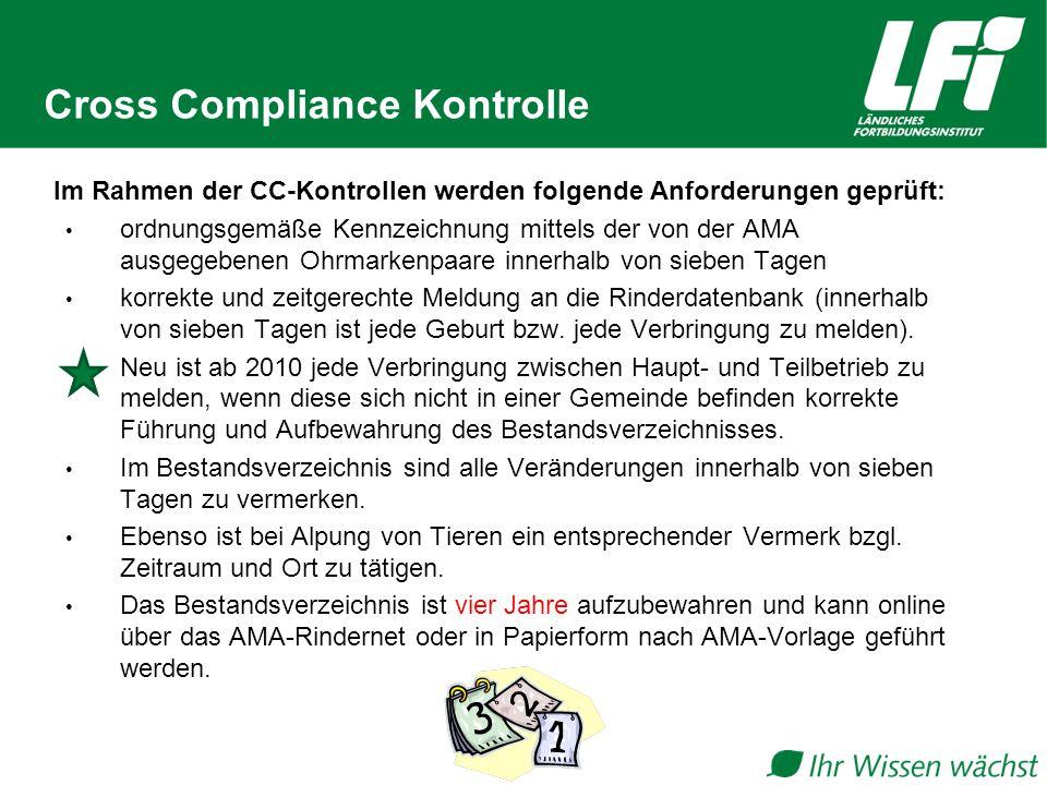 Cross Compliance Kontrolle Im Rahmen der CC-Kontrollen werden folgende Anforderungen geprüft: ordnungsgemäße Kennzeichnung mittels der von der AMA ausgegebenen Ohrmarkenpaare innerhalb von sieben Tagen korrekte und zeitgerechte Meldung an die Rinderdatenbank (innerhalb von sieben Tagen ist jede Geburt bzw.