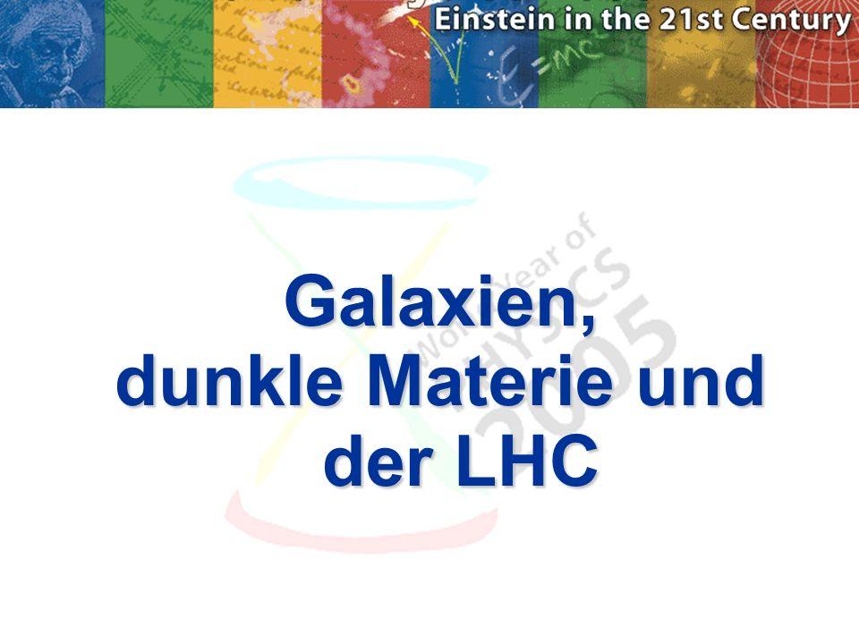 Galaxien, dunkle Materie und der LHC