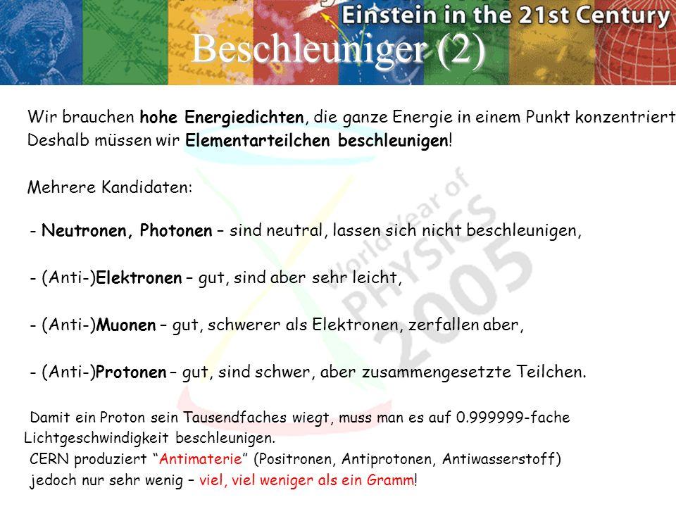 Beschleuniger (2) Wir brauchen hohe Energiedichten, die ganze Energie in einem Punkt konzentriert! Deshalb müssen wir Elementarteilchen beschleunigen!