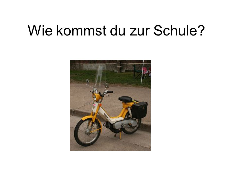 Ich komme mit dem Moped zur Schule.