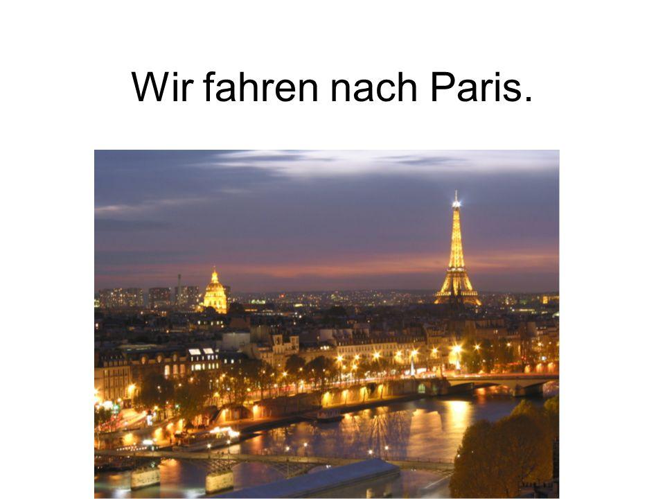 Wir fahren nach Paris.