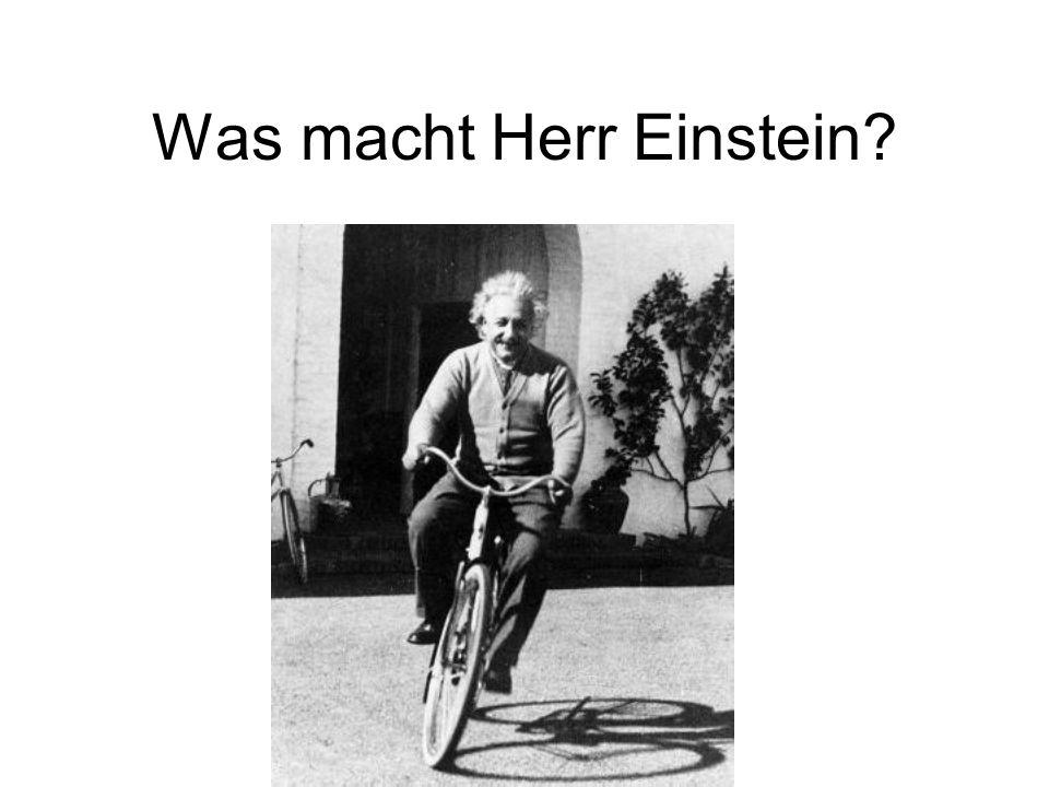Was macht Herr Einstein