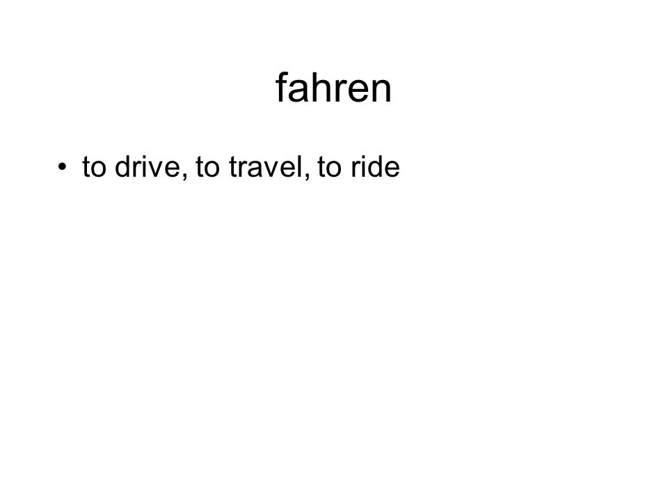 fahren to drive, to travel, to ride