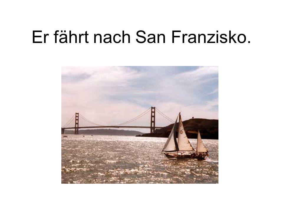 Er fährt nach San Franzisko.