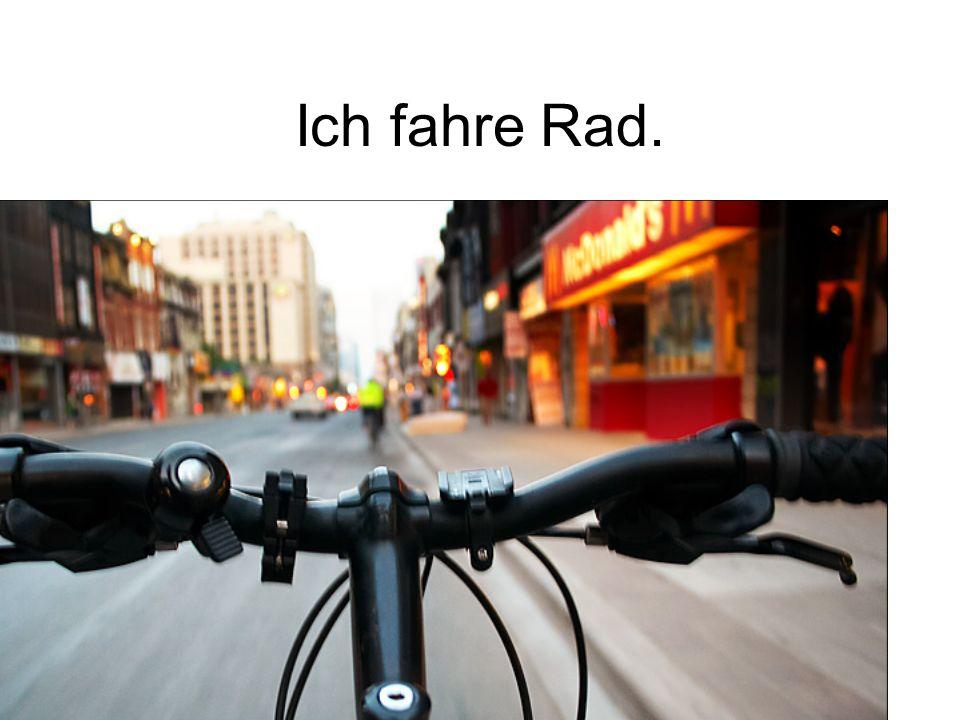 Ich fahre Rad.