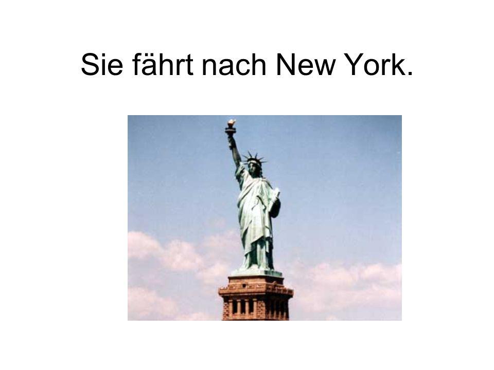 Sie fährt nach New York.