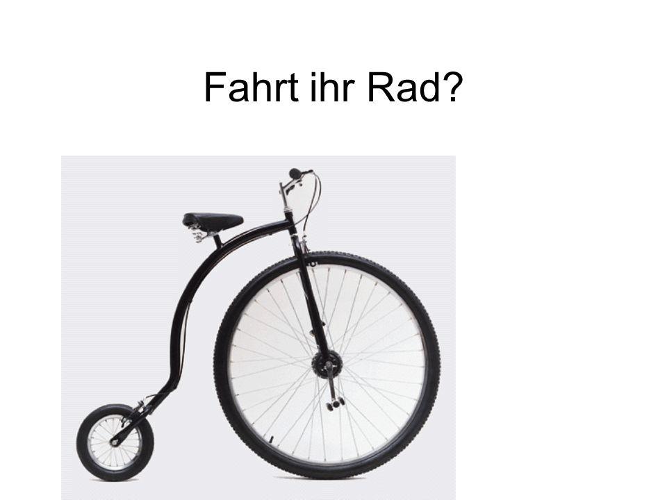 Fahrt ihr Rad