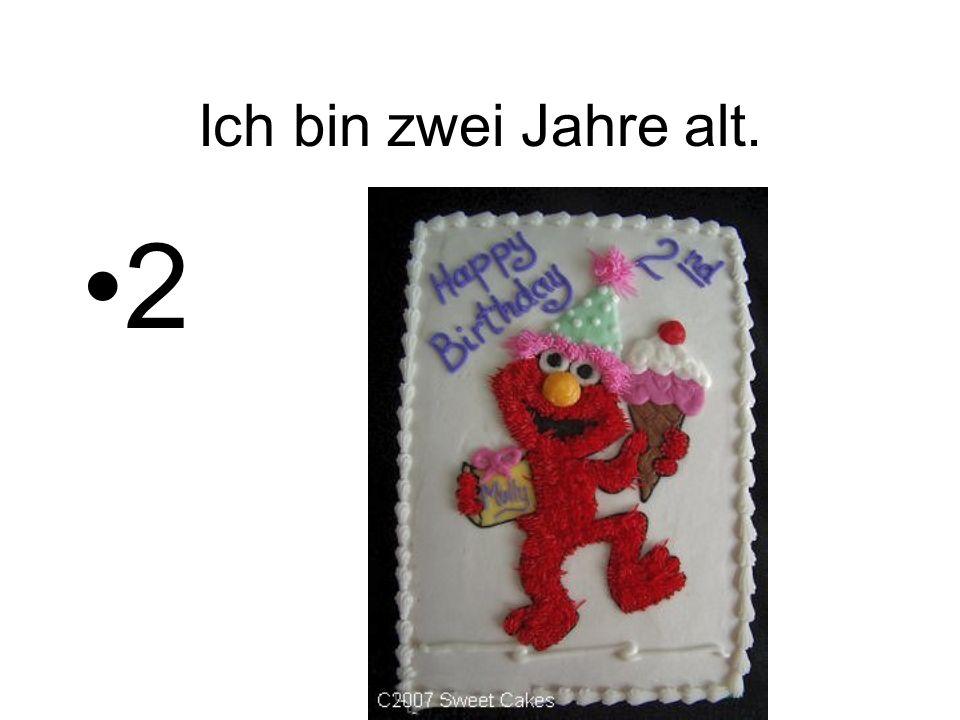 Ich bin zwei Jahre alt. 2