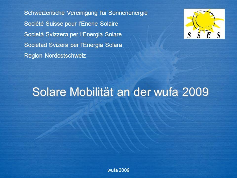 wufa 2009 Solare Mobilität an der wufa 2009 Schweizerische Vereinigung für Sonnenenergie Société Suisse pour lEnerie Solaire Società Svizzera per lEnergia Solare Societad Svizera per lEnergia Solara Region Nordostschweiz