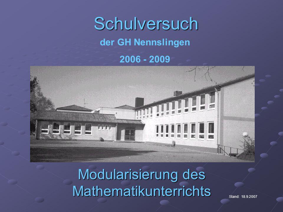 Schulversuch Modularisierung des Mathematikunterrichts der GH Nennslingen 2006 - 2009 Stand: 18.9.2007
