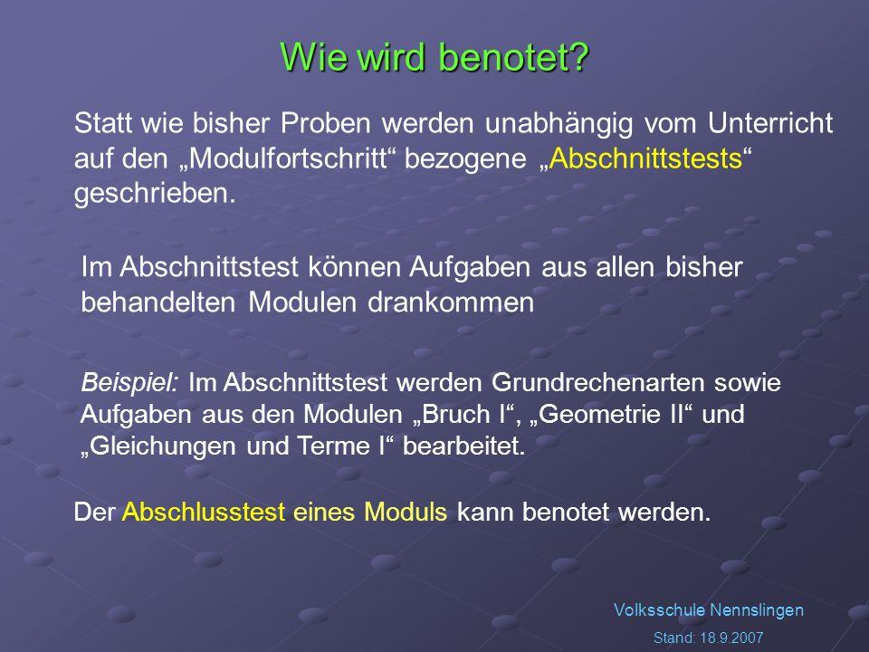 Volksschule Nennslingen Stand: 18.9.2007 Wie wird benotet? Der Abschlusstest eines Moduls kann benotet werden. Beispiel: Im Abschnittstest werden Grun