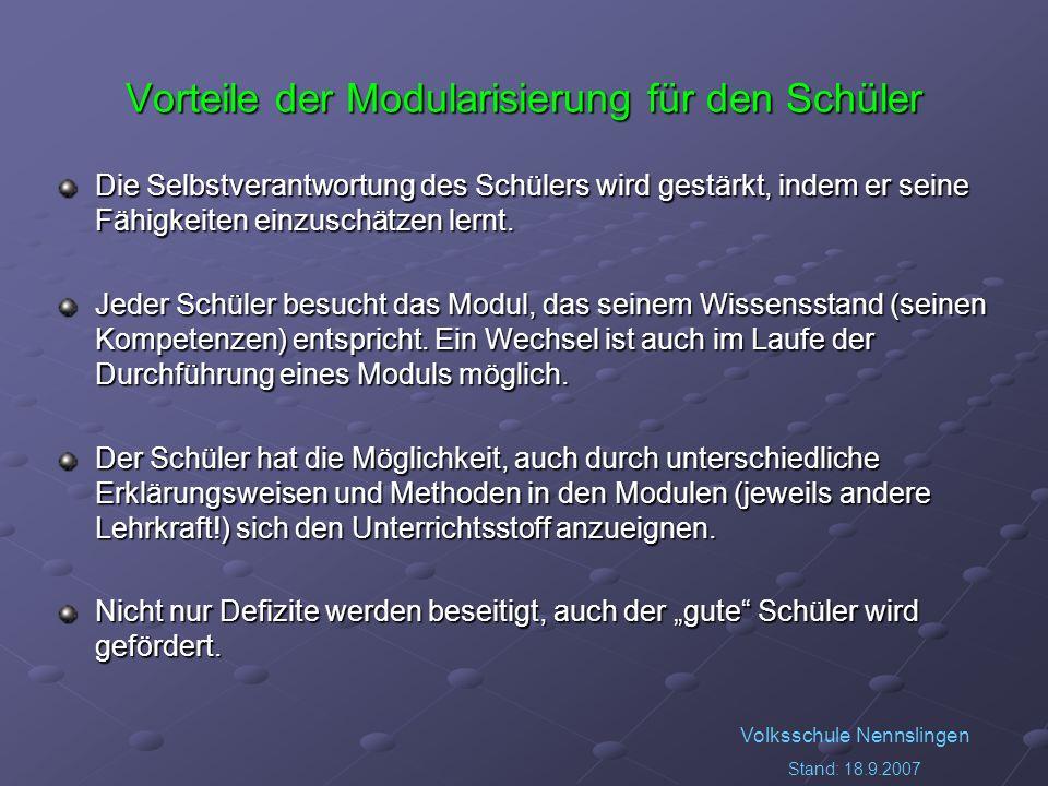 Volksschule Nennslingen Stand: 18.9.2007 Vorteile der Modularisierung für den Schüler Die Selbstverantwortung des Schülers wird gestärkt, indem er sei