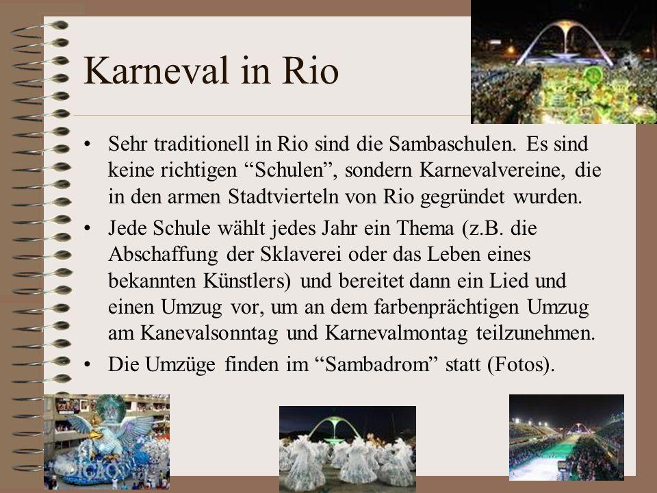 Karneval in Rio Sehr traditionell in Rio sind die Sambaschulen.