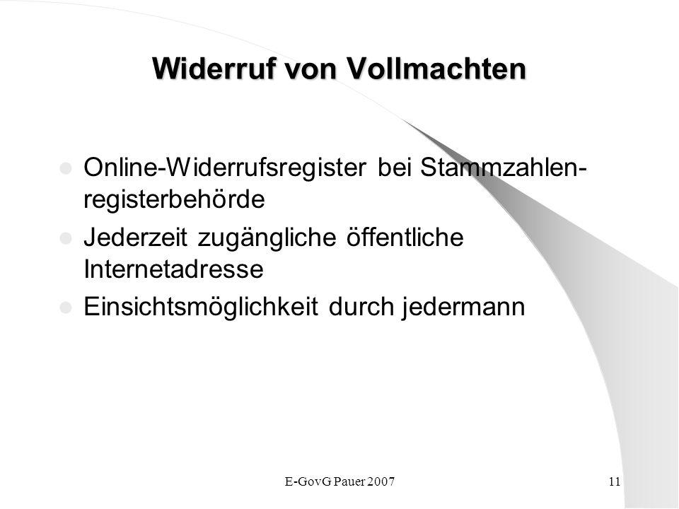 E-GovG Pauer 200711 Widerruf von Vollmachten Online-Widerrufsregister bei Stammzahlen- registerbehörde Jederzeit zugängliche öffentliche Internetadresse Einsichtsmöglichkeit durch jedermann