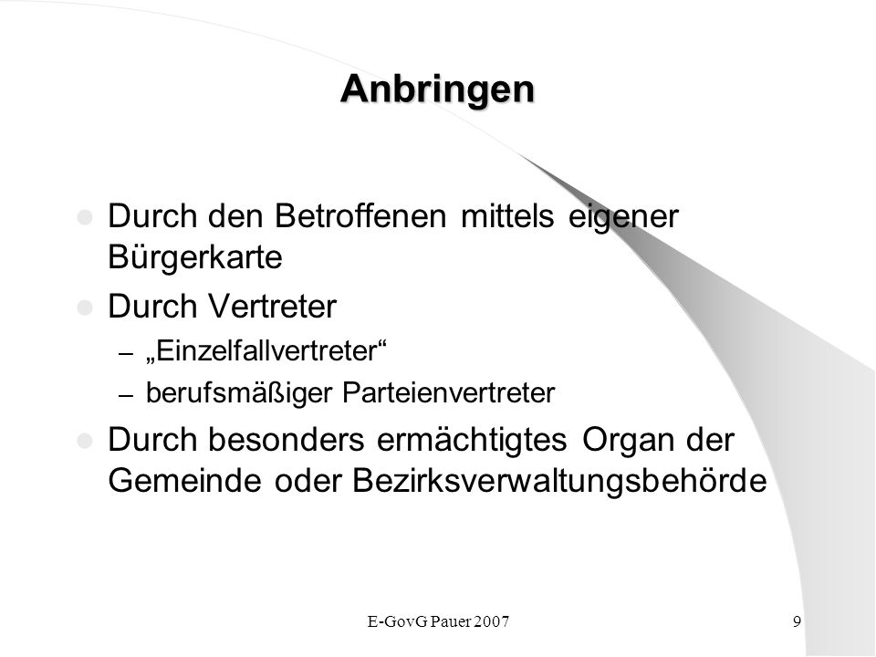 E-GovG Pauer 20079 Anbringen Durch den Betroffenen mittels eigener Bürgerkarte Durch Vertreter – Einzelfallvertreter – berufsmäßiger Parteienvertreter