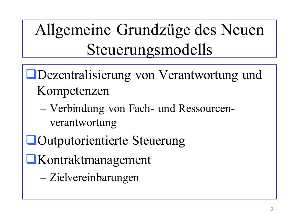 2 Allgemeine Grundzüge des Neuen Steuerungsmodells Dezentralisierung von Verantwortung und Kompetenzen –Verbindung von Fach- und Ressourcen- verantwor