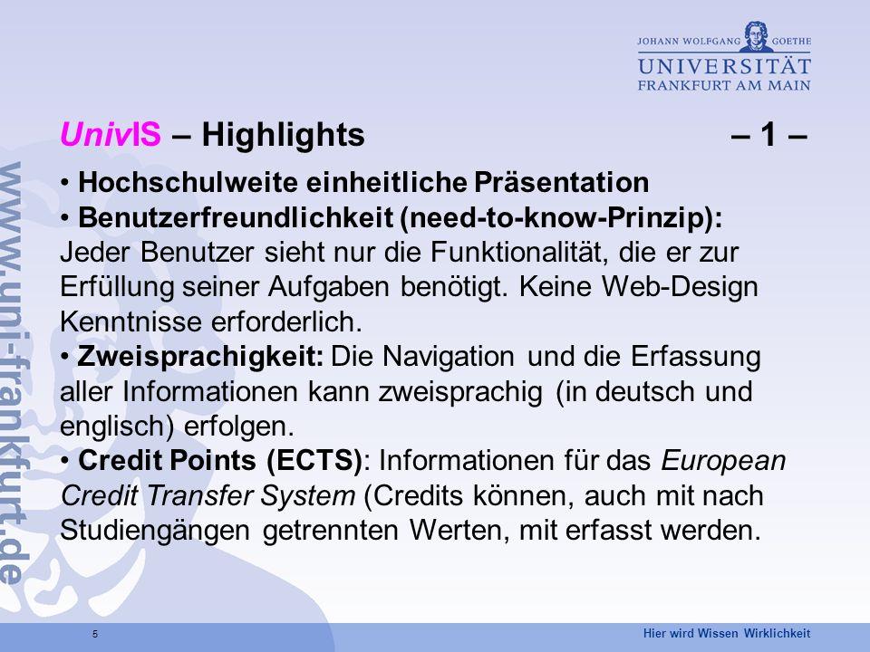 Hier wird Wissen Wirklichkeit 16 Vielen Dank für Ihre Aufmerksamkeit Fragen, auch später, bitte an Tel.: 23636 oder E-Mail: univis@uni-frankfurt.de http://www.uni-frankfurt.de/org/ltg/admin/univis/univis-int/ Dokumentation: - http://univis.uni-frankfurt.de/userman.pdf - sowie Handouts (bitte mitnehmen) Und jetzt zur praktischen Arbeit...