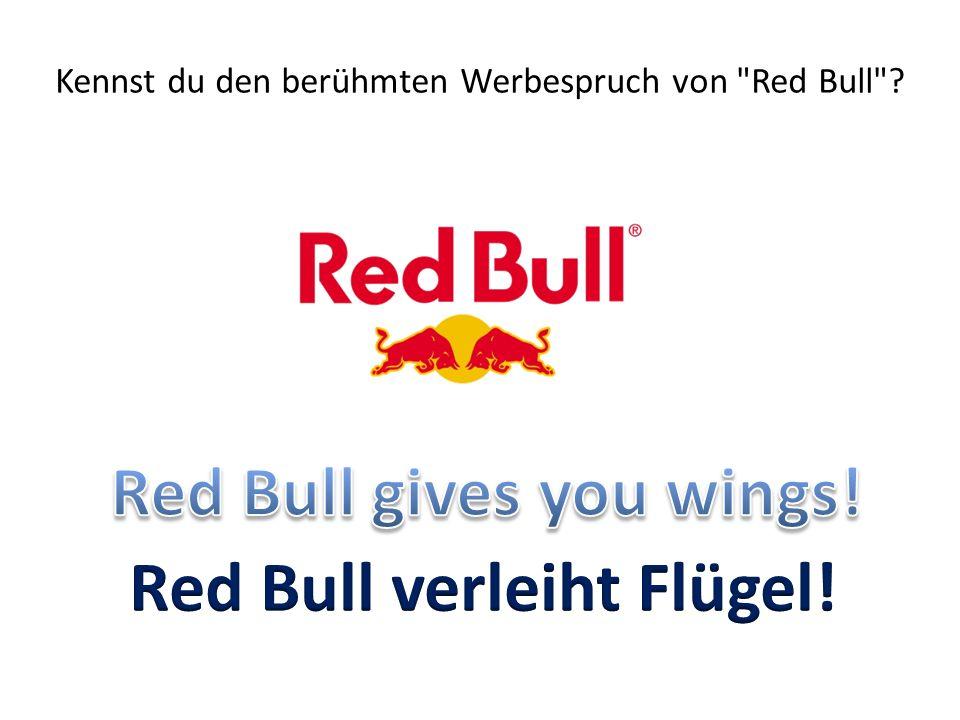 Kennst du den berühmten Werbespruch von Red Bull