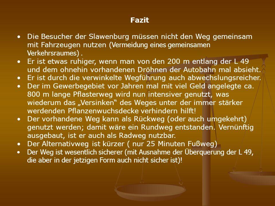 Fazit Die Besucher der Slawenburg müssen nicht den Weg gemeinsam mit Fahrzeugen nutzen (Vermeidung eines gemeinsamen Verkehrsraumes).