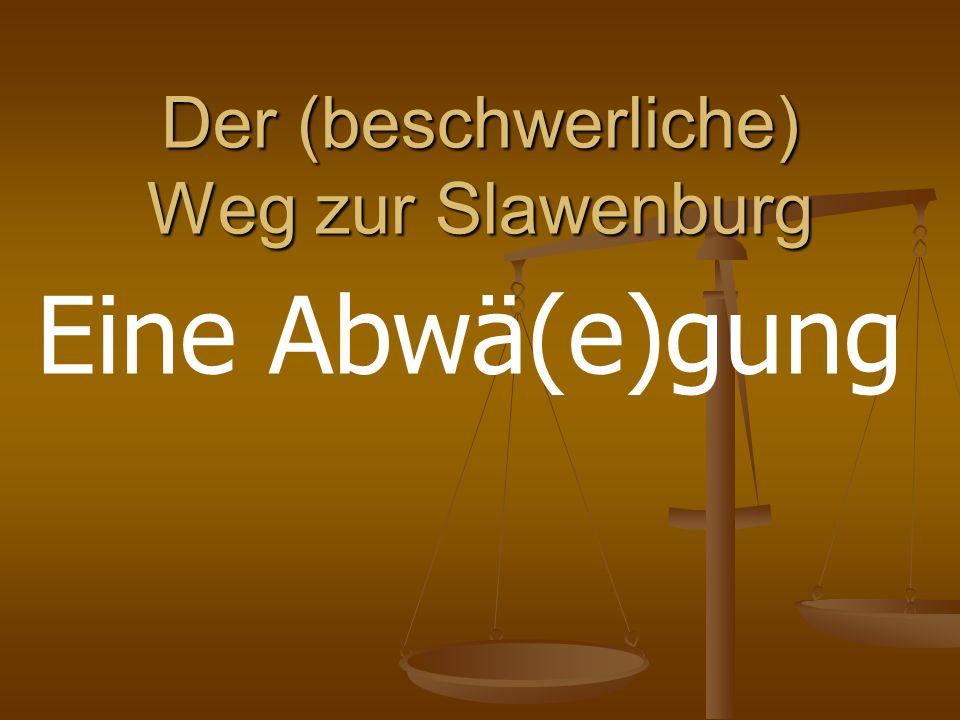 Der (beschwerliche) Weg zur Slawenburg Eine Abwä(e)gung
