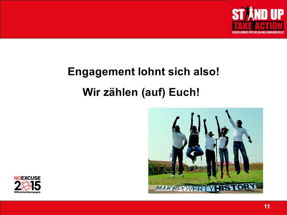 Engagement lohnt sich also! 11 Wir zählen (auf) Euch!