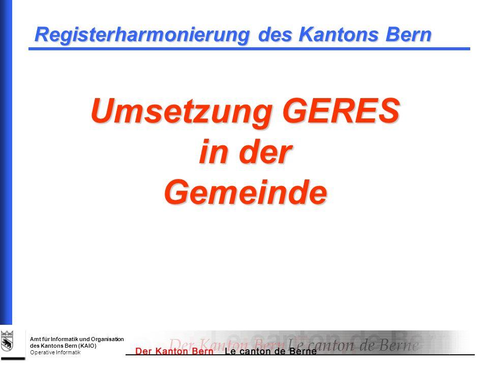 Amt für Informatik und Organisation des Kantons Bern (KAIO) Operative Informatik GERES TO DO Die Register zwischen Einwohnerkontrolle und Steuerverwaltung sind abgestimmt Sicherstellen dass, die Niederlassungsadresse korrekt ist die AHV-Nr.