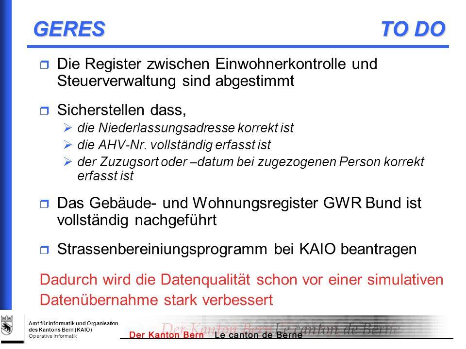 Amt für Informatik und Organisation des Kantons Bern (KAIO) Operative Informatik GERES TO DO Die Register zwischen Einwohnerkontrolle und Steuerverwal