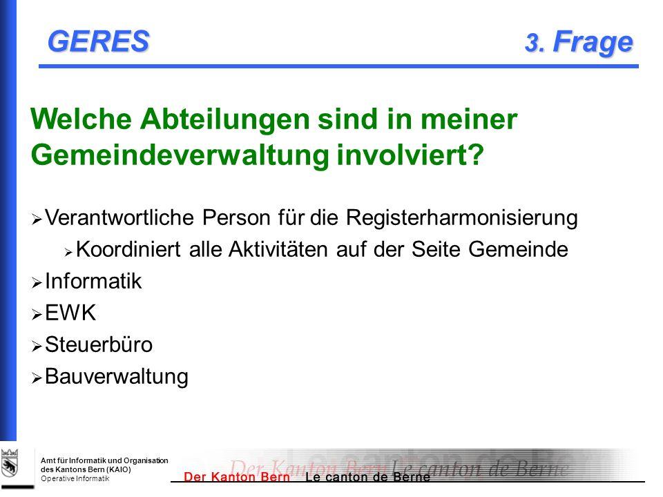 Amt für Informatik und Organisation des Kantons Bern (KAIO) Operative Informatik GERES 3. Frage Welche Abteilungen sind in meiner Gemeindeverwaltung i