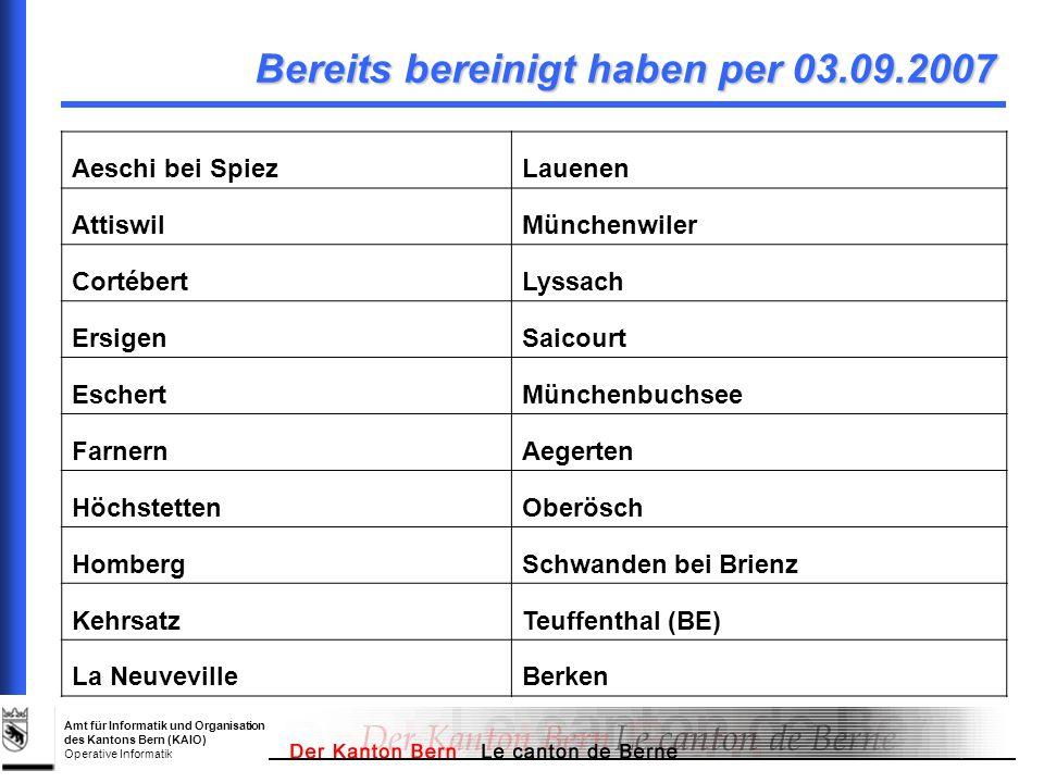 Amt für Informatik und Organisation des Kantons Bern (KAIO) Operative Informatik Bereits bereinigt haben per 03.09.2007 Aeschi bei SpiezLauenen Attisw