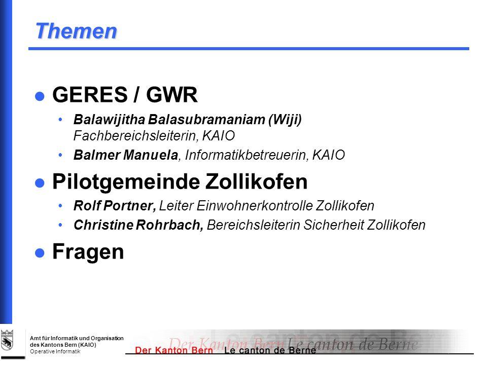 Amt für Informatik und Organisation des Kantons Bern (KAIO) Operative Informatik Themen GERES / GWR Balawijitha Balasubramaniam (Wiji) Fachbereichslei