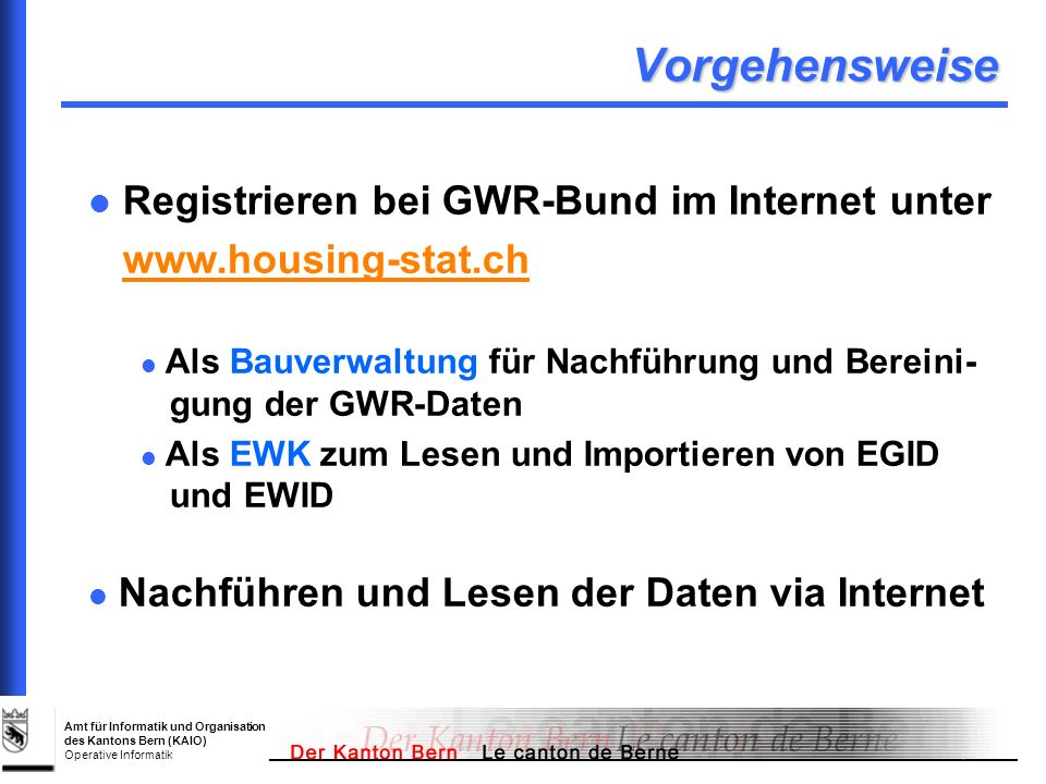 Amt für Informatik und Organisation des Kantons Bern (KAIO) Operative Informatik Vorgehensweise Registrieren bei GWR-Bund im Internet unter www.housin