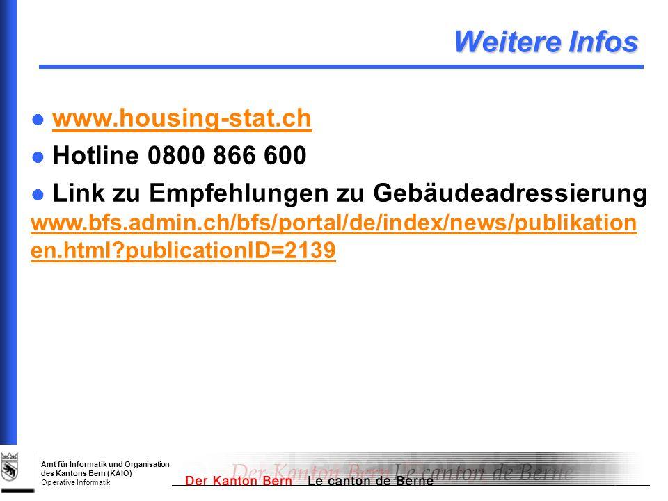 Amt für Informatik und Organisation des Kantons Bern (KAIO) Operative Informatik Weitere Infos www.housing-stat.ch Hotline 0800 866 600 Link zu Empfeh