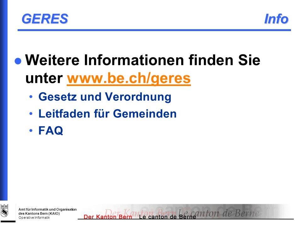Amt für Informatik und Organisation des Kantons Bern (KAIO) Operative Informatik GERES Info Weitere Informationen finden Sie unter www.be.ch/gereswww.