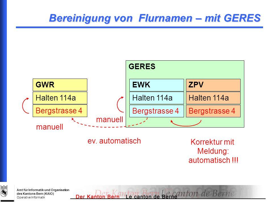 Amt für Informatik und Organisation des Kantons Bern (KAIO) Operative Informatik GERES Bereinigung von Flurnamen – mit GERES GWR Halten 114a Bergstras