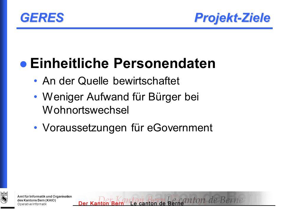 Amt für Informatik und Organisation des Kantons Bern (KAIO) Operative Informatik GERES Projekt-Ziele Einheitliche Personendaten An der Quelle bewirtsc