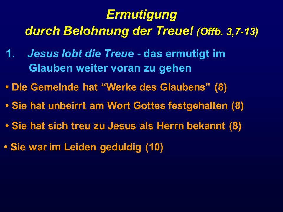 1. Jesus lobt die Treue - das ermutigt im Glauben weiter voran zu gehen Ermutigung durch Belohnung der Treue! (Offb. 3,7-13) Die Gemeinde hat Werke de