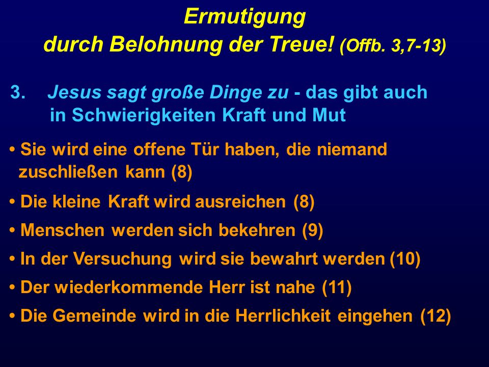 3. Jesus sagt große Dinge zu - das gibt auch in Schwierigkeiten Kraft und Mut Ermutigung durch Belohnung der Treue! (Offb. 3,7-13) Sie wird eine offen