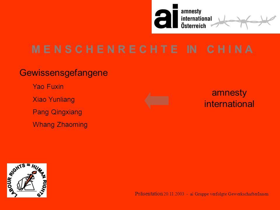 Präsentation 20.11.2003 - ai Gruppe verfolgte GewerkschafterInnen M E N S C H E N R E C H T E IN C H I N A Yao Fuxin Xiao Yunliang Pang Qingxiang Whang Zhaoming Gewissensgefangene amnesty international