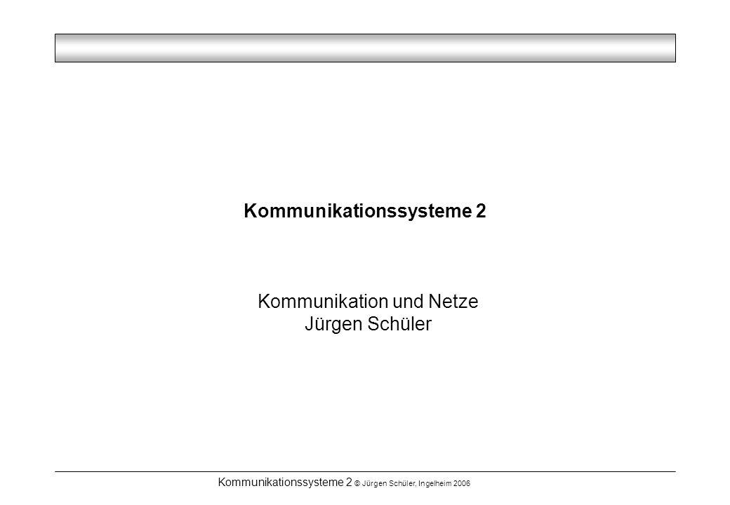 Kommunikationssysteme 2 © Jürgen Schüler, Ingelheim 2006 Kommunikationssysteme 2 Kommunikation und Netze Jürgen Schüler