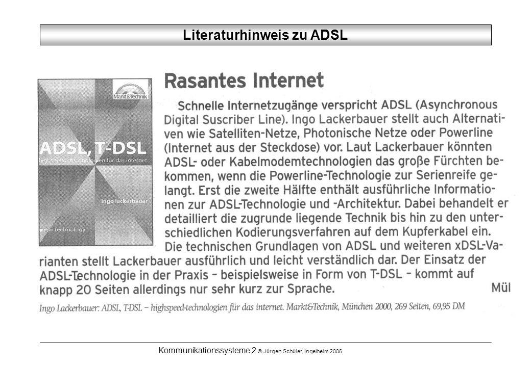 Kommunikationssysteme 2 © Jürgen Schüler, Ingelheim 2006 Literaturhinweis zu ADSL