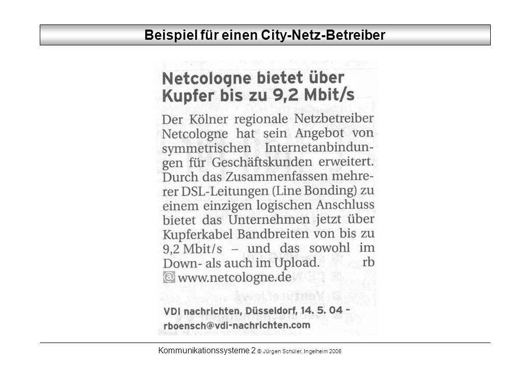 Kommunikationssysteme 2 © Jürgen Schüler, Ingelheim 2006 Beispiel für einen City-Netz-Betreiber