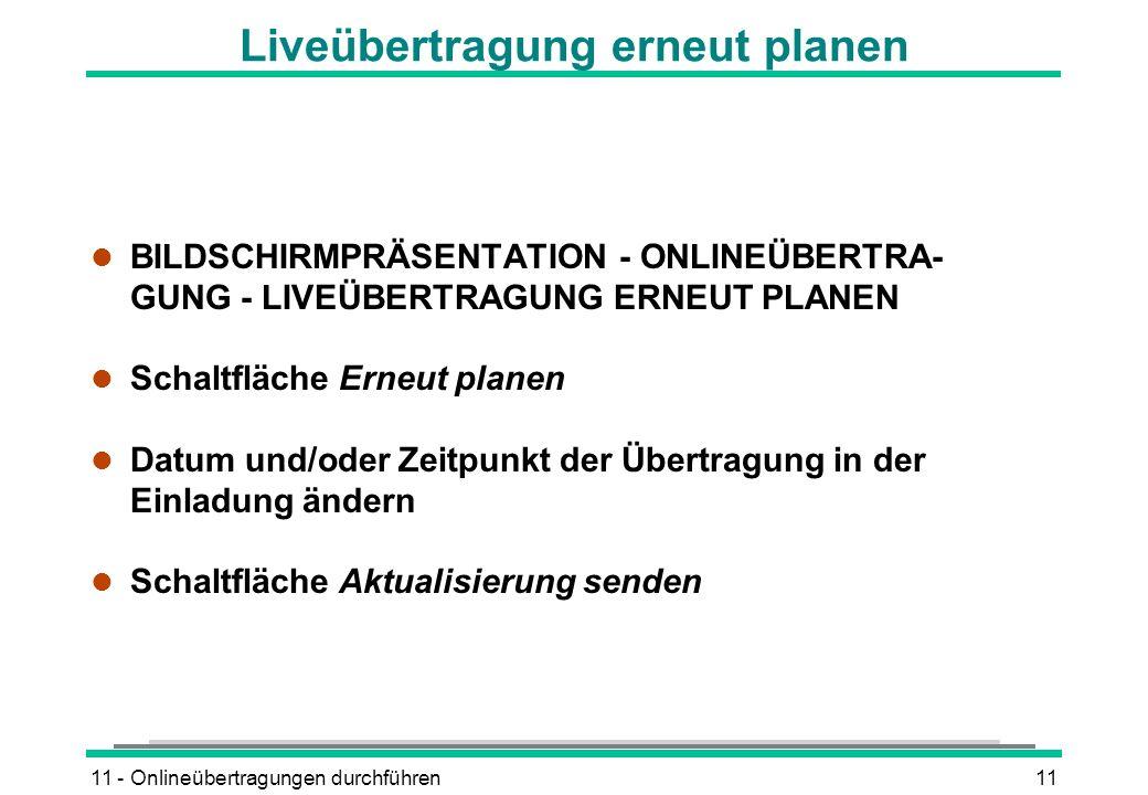 11 - Onlineübertragungen durchführen11 Liveübertragung erneut planen l BILDSCHIRMPRÄSENTATION - ONLINEÜBERTRA- GUNG - LIVEÜBERTRAGUNG ERNEUT PLANEN l